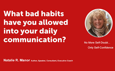 What bad habits have you allowed into your daily communication?