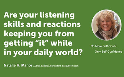 "Are your listening skills and reactions keeping you from getting ""it"" while in your daily world?"