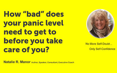 "How ""bad"" does your panic level need to get to before you take care of you?"