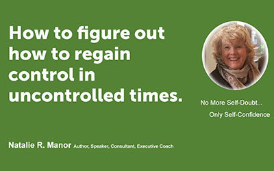 How to figure out how to regain control in uncontrolled times.