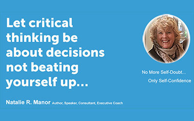Let critical thinking be about decisions and not beating yourself up…