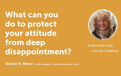 What can you do to protect your attitude from deep disappointment?