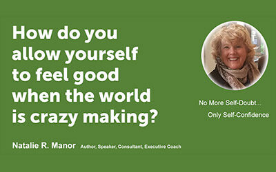 How do you allow yourself to feel good when the world is crazy-making?