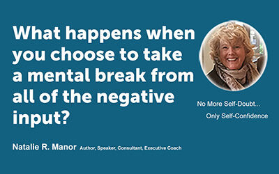 What happens when you choose to take a mental break from all of the negative input?