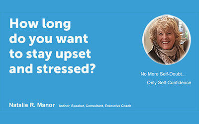 How long do you want to stay upset and stressed?