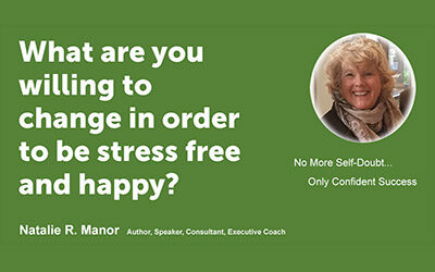 What are you willing to change in order to be stress free and happy?