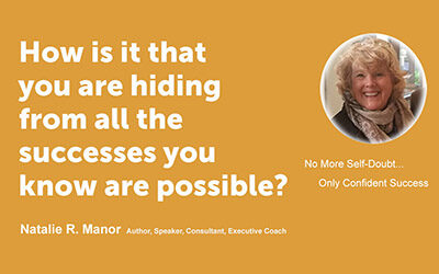 How is it that you are hiding from all the successes you know are possible?