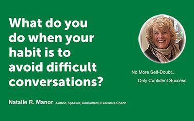 What do you do when your habit is to avoid difficult conversations?