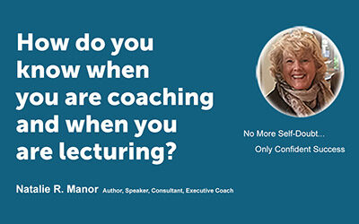 How do you know when you are coaching and when you are lecturing?