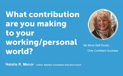 What contribution are you making to your working/personal world?