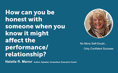 How can you be honest with someone when you know it might affect the performance/relationship?