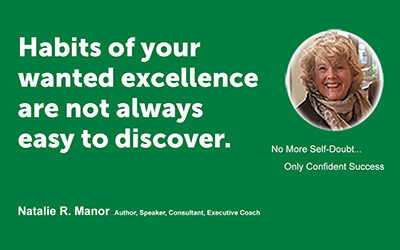 Habits of your wanted excellence are not always easy to discover.