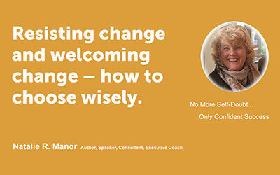 Resisting change and welcoming change – how to choose wisely.